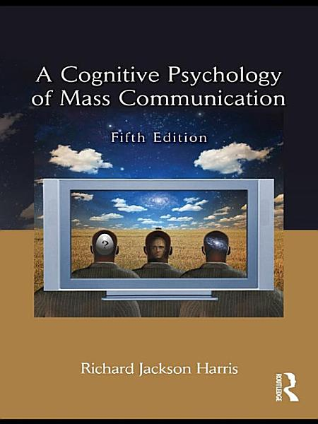 Download A Cognitive Psychology of Mass Communication Book