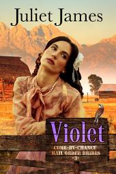 Violet – Book 3 Come By Chance Mail Order Brides: Sweet Montana Western Bride Romance