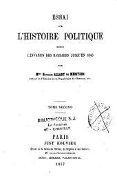 Essai sur l'histoire politique depuis l'invasion des barbares jusqu'en 1848