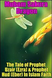 The Tale of Prophet Uzair (Ezra) & Prophet Hud (Eber) In Islam Faith