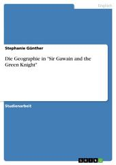 "Die Geographie in ""Sir Gawain and the Green Knight"""