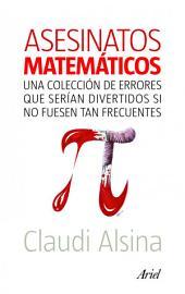 Asesinatos matemáticos: Una colección de errores que serían divertidos si no fuesen tan frecuentes