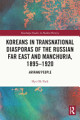 Koreans in Transnational Diasporas of the Russian Far East and Manchuria  1895   1920
