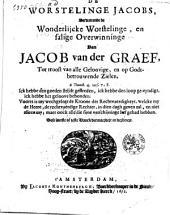 De worstelinge Jacobs, vervattende de wonderlijcke worstelinge, en salige overwinninge van Jacob vander Graef