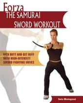 Forza The Samurai Sword Workout: Kick Butt and Get Buff with High-Intensity Sword Fighting Moves