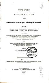 Reports of Cases in the Superior Court of the Territory of Orleans, and in the Supreme Court of Louisiana: Containing the Decisions of Those Courts from the Autumn Term, 1809, to the March Term, 1830, and which Were Embraced in the Twenty Volumes of Fr. Xavier Martin's Reports: with Notes of Louisiana Cases, Wherein the Doctrines are Affirmed, Contradicted, Or Extended, and of the Subsequent Legislation, Volume 4