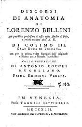 Discorsi di anatomia di Lorenzo Bellini gia pubblico professore di essa nello studio di Pisa, ... ora per la prima volta stampati dall'originale esistente nella libreria Pandolfini colla prefazione di Antonio Cocchi mugellano