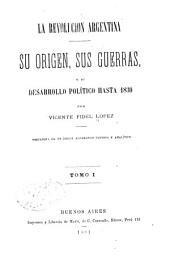La revolucion argentina: su origen, sus guerras, y su desarrollo político hasta 1830, Volumen 1
