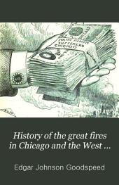 """History of the Great Fires in Chicago and the West ...: With a History of the Rise and Progress of Chicago, the """"young Giant."""""""