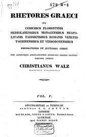 Rhetores graeci ex codicibus Florentinis, Mediolanensibus, Monacensibus, Neapolitanis, Parisiensibus, Romanis, Venetis, Taurinensibus et Vindobonensibus: Τόμος 5