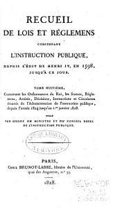Recueil de lois et règlemens concernant l'instruction publique: depuis l'édit de Henri iv en 1598, jusqu'à ce jour. Publié par ordre du ... Grand-Maître de l'Université de France, Volume8
