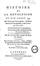 Histoire de la révolution du dix aoust 1792: des causes qui l'ont produite, des Evènemens qui l'ont précédée, et des Crimes qui l'ont suivie