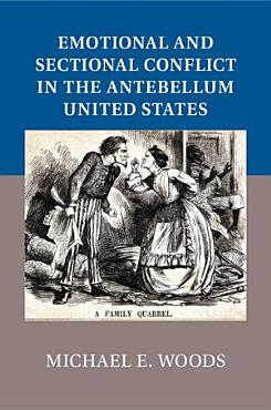 Emotional and Sectional Conflict in the Antebellum United States PDF