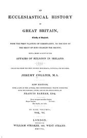 An ecclesiastical history of Great Britain, chiefly of England, from the first planting of Christianity, to the end of the reign of King Charles the second: with a brief account of the affairs of religion in Ireland, Volume 6