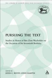 Pursuing the Text: Studies in Honor of Ben Zion Wacholder on the Occasion of his Seventieth Birthday