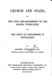 Church and State; or the civil establishment of the Gospel vindicated, and the duty of supporting it inculcated