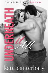 Underneath It All: The Walsh Series #1