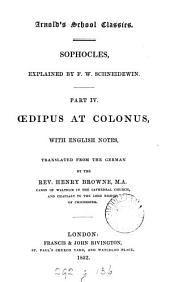 Œdipus at Colonus, with Engl. notes, tr. from the Germ. [of E.W. Schneidewin] by H. Browne
