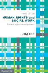 Human Rights and Social Work: Towards Rights-Based Practice, Edition 3