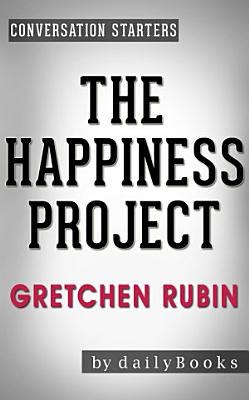 The Happiness Project  by Gretchen Rubin   Conversation Starters PDF