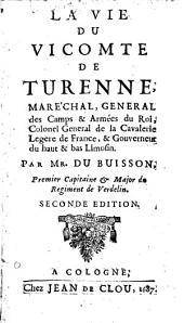 La Vie du Vicomte de Turene: Maréchal General des Camps & Armées du Roi, Colonel General de la Cavalerie Legere de France, & Gouverneurs du hant & bas Limosin