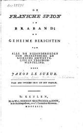De Fransche spion in Braband: of geheime berichten van alle de bijzonderheden der Brabandsche en Luiksche omwenteling en tegenomwenteling