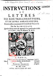 Instructions et missives des roys... de France et de leurs ambassadeurs et autres pièces concernant le concile de Trente pris sur les originaux [publié par Jacques Gillot]