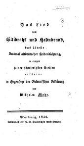 """Das Lied von Hiltibraht und Hadubrand ... in einigen ... Stellen erläutert, im Gegensatze der Grimms'chen Erklärung [contained in Bd. 2 of J. L. C. Grimm's """"Altdeutsche Wälder]."""