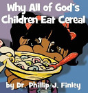 Download Why All of God s Children Eat Cereal Book