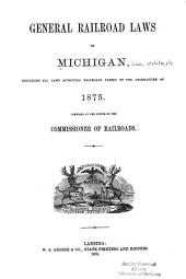 General Railroad Laws of Michigan: Including All Laws Affecting Railroads Passed by the Legislature of 1875