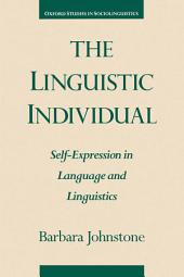 The Linguistic Individual: Self-Expression in Language and Linguistics