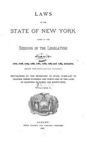 Laws of the State of New York: Passed at the Sessions of the Legislature Held in the Years 1777 [to 1801] Inclusive, Being the First [to Twenty-fourth] Session[s].