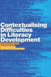 Contextualising Difficulties in Literacy Development: Exploring Politics, Culture, Ethnicity and Ethics
