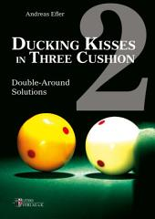 Ducking Kisses in Three Cushion Vol. 2: Double-Around Solutions