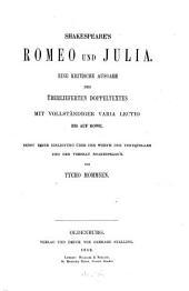 Shakespeare's Romeo und Julia: eine kritische Ausgabe des überlieferten Doppeltextes mit vollständiger varia lectio bis auf Rowe : nebst einer Einleitung über den Werth der Textquellen und den Versbau Shakespeare's