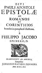 Philippi Iac. Speneri Divi Pauli Apostoli epistolae ad Romanos et Corinthios homiletica paraphrasi illustratae