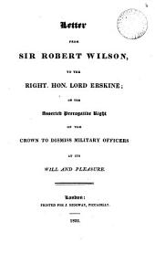 Letter ... to the right hon. lord Erskine; on the asserted prerogative right of the crown to dismiss military officers at its will and pleasure