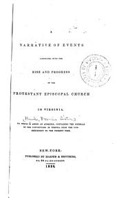 Narrative of Events Connected with the Rise and Progress of the Protestant Episcopal Church in Virginia: To which is Added an Appendix, Containing the Journals of the Conventions in Virginia from the Commencement to the Present Time