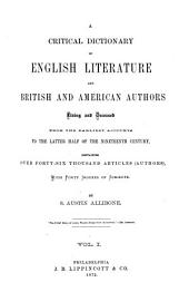 A Critical Dictionary of English Literature and British and American Authors: Living and Deceased, from the Earliest Accounts to the Latter Half of the Nineteenth Century; Containing Over Forty-six Thousand Articles (authors), with Forty Indexes of Subject, Volume 1