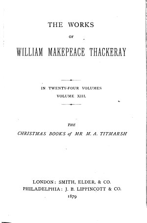 The Works of William Makepeace Thackeray  The Christmas books of Mr  M A  Titmarsh