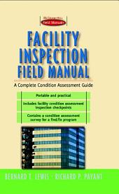 Facility Inspection Field Manual: A Complete Condition Assessment Guide: A Complete Condition Assessment Guide