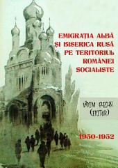 Emigrația albă și Biserica Rusă pe teritoriul României Socialiste, 1950-1952