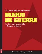Diario de guerra: La última travesía del Che y Benigno en Bolivia