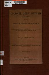 Colonel John Bayard (1738-1807) and the Bayard Family of America: The Anniversary Address Before the New York Genealogical and Biographical Society, February 27, 1885