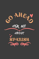 Go Ahead Ask Me About Spanish