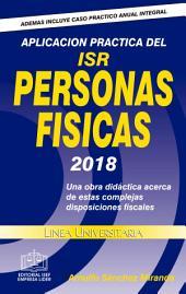 APLICACIÓN PRÁCTICA DEL ISR PERSONAS FÍSICAS EPUB 2018: una obra didáctica acerca de estas complejas disposiciones fiscales
