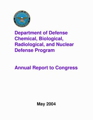 Department of Defense Chemical  Biological  Radiological  and Nuclear Defense Program Annual Report to Congress 2004 PDF