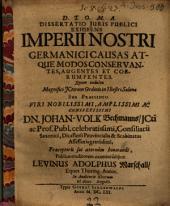 Dissertatio iuris publici exhibens imperii nostri Germanici causas atque modos conservantes, augentes et corrumpentes