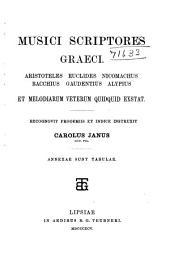 Musici scriptores graeci: Aristoteles, Euclides, Nicomachus, Bacchius, Gaudentius, Alypius et melodiarum veterum quidquid exstat, Volume 1