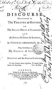 A Discourse Delivered in the Theatre at Oxford, in the Senate-house at Cambridge, and at Spring-Garden in London: Volume 7
